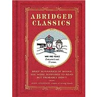 Abridged Classics: Brief Summaries of Books You Were Supposed to Read but Probably Didn't - Kniha