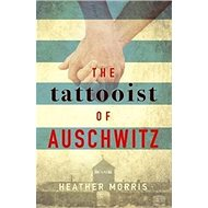 The Tattooist of Auschwitz: Based on the powerful true story of Lale Sokolov - Kniha