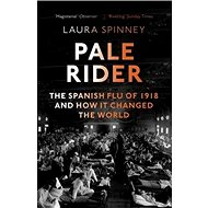 Pale Rider: The Spanish Flu of 1918 and How it Changed the World - Kniha