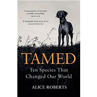 Tamed: Ten Species that Changed our World - Kniha