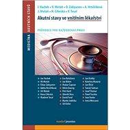 Akutní stavy ve vnitřním lékařství: Průvodce pro každodenní praxi - Kniha