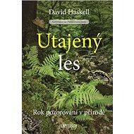 Utajený les: Rok pozorování v přírodě - Kniha