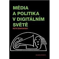 Média a politika v digitálním světě - Kniha