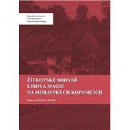 Žítkovské bohyně Lidová magie na Moravských Kopanicích - Kniha
