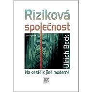 Riziková společnost: Na cestě k jiné moderně - Kniha