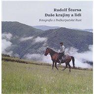 Duše krajiny a lidí: Fotografie z Podkarpatské Rusi - Kniha