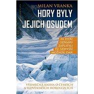 Hory byly jejich osudem: Výjimečná kniha o českých a slovenských horolezcích - Kniha
