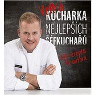 Velká kuchařka nejlepších šéfkuchařů: 210 receptů, 70 autorů - Kniha