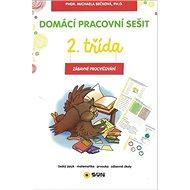 Domácí pracovní sešit 2. třída: český jazyk, matematika, prvouka, zábavné úkoly - Kniha