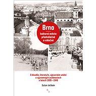Brno – kulturní město předválečné a válečné: O divadle, literatuře, výtvarném umění a významných oso - Kniha
