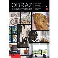 Obraz a architektura: Zamyšlení nad proměnami vzájemného vztahu - Kniha
