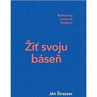 Žiť svoju báseň: Rozhovory s Ivanom Štrpkom - Kniha