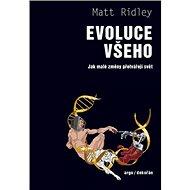 Evoluce všeho: Jak malé změny přetvářejí svět - Kniha