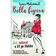 Bella Figura Jíst, milovat a žít po italsku