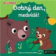 Dobrý den, medvídě!: MiniPEDIE - Kniha
