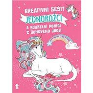 Kreativní sešit Jednorožci: a kouzelní poníci z Duhového údolí - Kniha