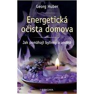 Energetická očista domova: Jak pomáhají bylinky a andělé - Kniha