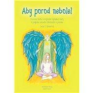 Aby porod nebolel: Pracovní kniha a originální vykládací karty k podpoře zdravého těhotenství a por - Kniha