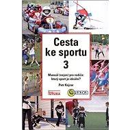 Cesta ke sportu 3: Manuál nejen pro rodiče: který sport je ideální? - Kniha