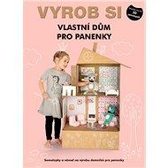 Vyrob si vlastní dům pro panenky: Samolepky a návod na výrobu domečků pro panenky - Kniha