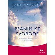 Psaním ke svobodě: Cesta pravdy, transformace a sebenalezení - Kniha