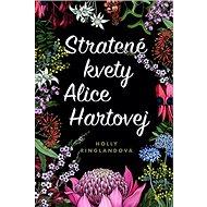 Stratené kvety Alice Hartovej: The Lost Flowers of Alice Hart - Kniha
