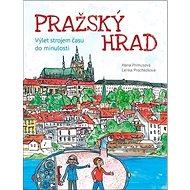 Pražský hrad: Výlet strojem času do minulosti