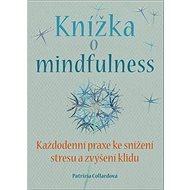 Knížka o mindfulness: Každodenní praxe ke snížení stresu a zvýšení klidu.