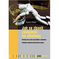 Kniha Jak se zbavit závislosti na alkoholu: Příručka pro ty, kdo mají problém s alkoholem. Pohledem  - Kniha