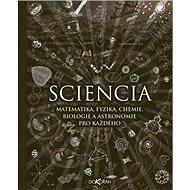Sciencia: Matematika, fyzika, chemie, biologie a astronomie pro každého - Kniha