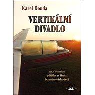Vertikální divadlo: příběhy ze života bezmotorových pilotů