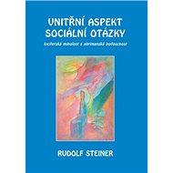 Vnitřní aspekty sociální otázky: luciferská minulost a ahrimanská budoucnost - Kniha