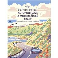 Úchvatné světové automobilové a motorkářské trasy - Kniha