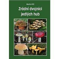 Zrádní dvojníci jedlých hub - Kniha