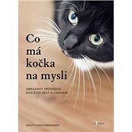 Co má kočka na mysli: Obrazový průvodce kočičích gest a chování - Kniha