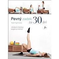 Pevný zadek za 30 dní: Jednoduchý tréninkový program pro všechny! - Kniha
