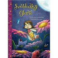 Světluška Glorie: Kouzelné pohádky na dobrou noc - Kniha