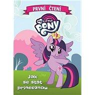 My Little Pony Jak se stát princeznou: První čtení - Kniha