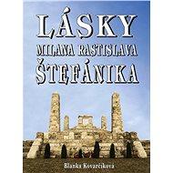 Lásky Milana Rastislava Štefánika - Kniha