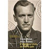 Divoký kluk Alois Dubec: Z Vlachovy Lhoty do RAF a zpět - Kniha