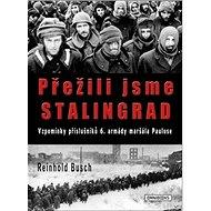 Přežili jsme Stalingrad: Vzpomínky příslušníků 6. armády maršála Pauluse - Kniha