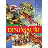 Dinosauři Velká kniha: Dětská encyklopedie pravěkého světa - Kniha