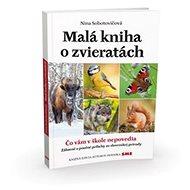 Malá kniha o zvieratách: Čo vám v škole nepovedia - Kniha