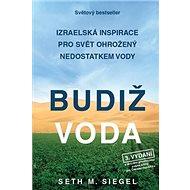 Budiž voda: Izraelská inspirace pro svět ohrožený nedostatkem vody - Kniha
