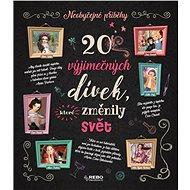 20 výjimečných dívek, které změnily svět - Kniha