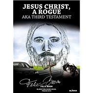 Jesus Christ, a Rogue: aka Third Testament - Kniha