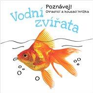 Vodní zvířata: Poznávej! Chrasticí a kousací knížka - Kniha