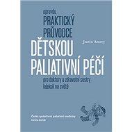 Opravdu praktický průvodce dětskou paliativní péčí: pro doktory a zdravotní sestry kdekoli na světě - Kniha