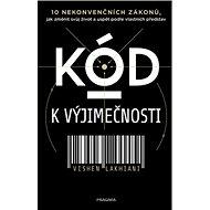 Kód k výjimečnosti: 10 nekonvenčních zákonů, jak změnit svůj život a uspět podle vlastních představ - Kniha