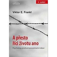 A přesto říci životu ano: Psycholog prožívá koncentrační tábor - Kniha